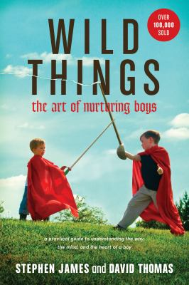 Cover image for Wild things : the art of nurturing boys