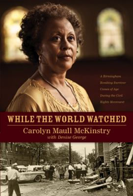 Cover image for While the world watched : a Birmingham bombing survivor comes of age during the civil rights movement