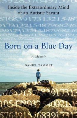 Cover image for Born on a blue day : inside the extraordinary mind of an autistic savant : a memoir