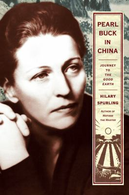 Cover image for Pearl Buck in China : journey to The good earth
