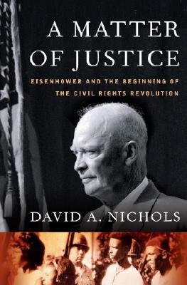 Cover image for A matter of justice : Eisenhower and the beginning of the Civil Rights revolution