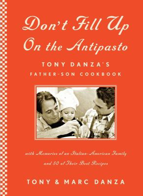 Cover image for Don't fill up on the antipasto : Tony Danza's father-son cookbook : with memories of an Italian-American family and 50 of their best recipes