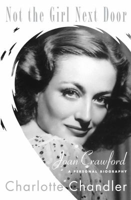 Cover image for Not the girl next door : Joan Crawford, a personal biography