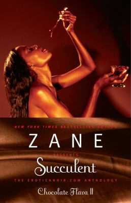 Cover image for Zane presents Succulent : chocolate flava II : the eroticanoir.com anthology