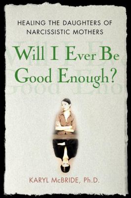 Cover image for Will I ever be good enough? : healing the daughters of narcissistic mothers
