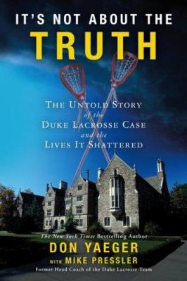 Cover image for It's not about the truth : the untold story of the Duke lacrosse case and the lives it shattered