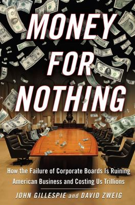 Cover image for Money for nothing : how the failure of corporate boards is ruining American business and costing us trillions