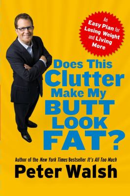 Cover image for Does this clutter make my butt look fat? : an easy plan for losing weight and living more