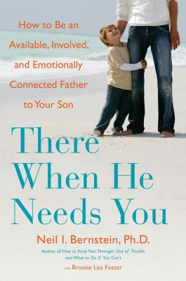 Cover image for There when he needs you : how to be an available, involved, and emotionally connected father to your son