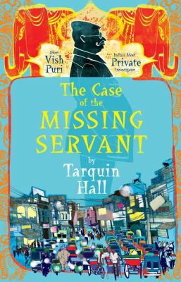 """Cover image for The case of the missing servant : from the files of Vish Puri, India's """"most private investigator"""""""