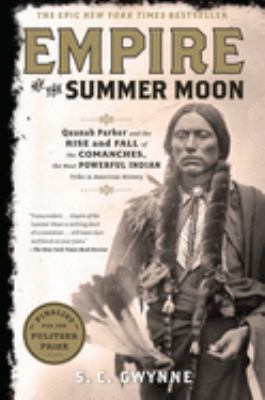 Cover image for Empire of the summer moon : Quanah Parker and the rise and fall of the Comanches, the most powerful Indian tribe in American history