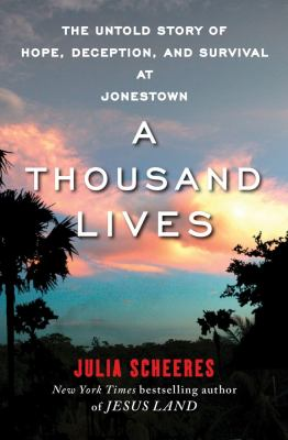 Cover image for A thousand lives : the untold story of hope, deception, and survival at Jonestown