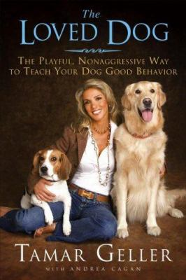 Cover image for The loved dog : the playful, nonaggressive way to teach your dog good behavior