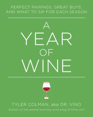 Cover image for A year of wine : perfect pairings, great buys, and what to sip for each season