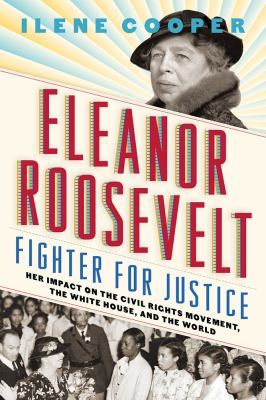 Cover image for Eleanor Roosevelt : fighter for justice : her impact on the civil rights movement, the White House, and the world