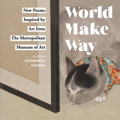 Cover image for World make way new : new poems inspired by art from The Metropolitan Museum of Art