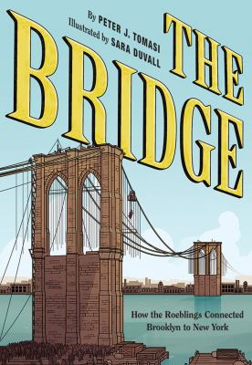 Cover image for The bridge : how the Roeblings connected Brooklyn to New York