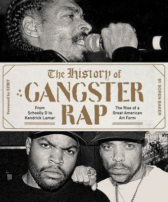 Cover image for The history of gangster rap : from Schoolly D to Kendrick Lamar : the rise of a great American art form