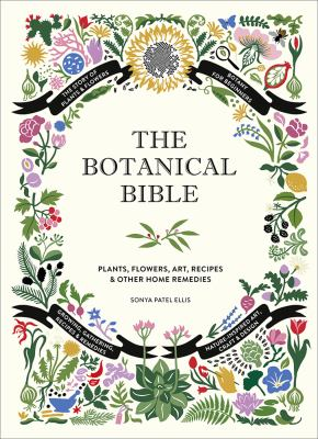 Cover image for The botanical bible : plants, flowers, art, recipes & other home remedies