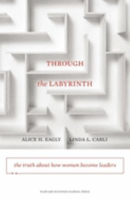 Cover image for Through the labyrinth : the truth about how women become leaders