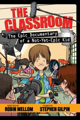 Cover image for The classroom : the epic documentary of a not-yet-epic kid