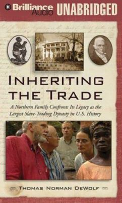 Cover image for Inheriting the trade a Northern family confronts its legacy as the largest slave-trading dynasty in U.S. history