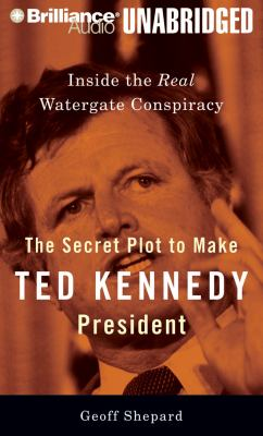 Cover image for The secret plot to make Ted Kennedy president inside the real Watergate conspiracy