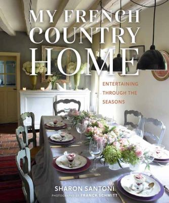 Cover image for My French country home : entertaining through the seasons