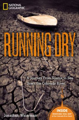 Cover image for Running dry : a journey from source to sea down the Colorado River