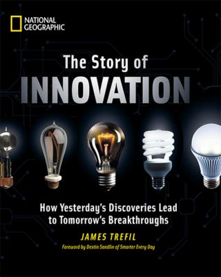 Cover image for The story of innovation : how yesterday's discoveries lead to tomorrow's breakthroughs