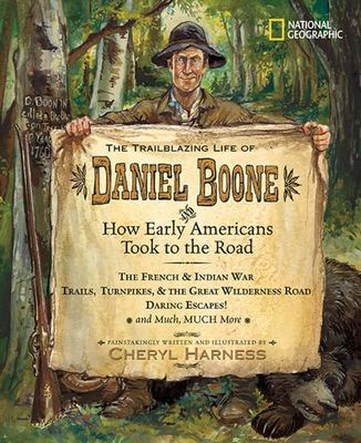 Cover image for The trailblazing life of Daniel Boone : and how early Americans took to the road