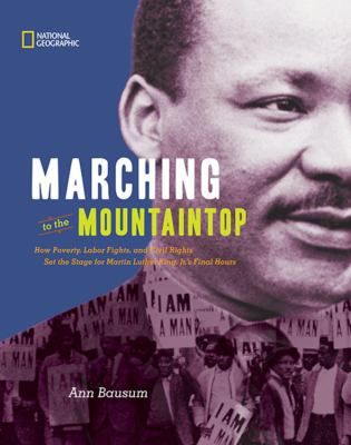 Cover image for Marching to the mountaintop : how poverty, labor fights, and civil rights set the stage for Martin Luther King, Jr.'s final hours