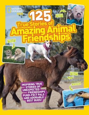Cover image for 125 true stories of amazing animal friendships : inspiring true stories of unexpected friendships, purr-fect pals, and adorable best buds!