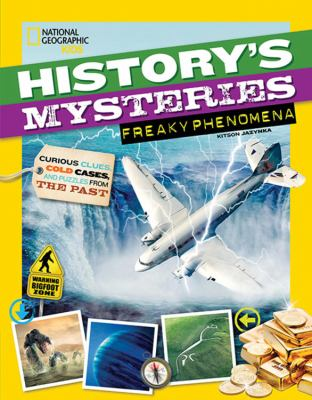 Cover image for History's mysteries. Freaky phenomena : curious clues, cold cases, and puzzles from the past