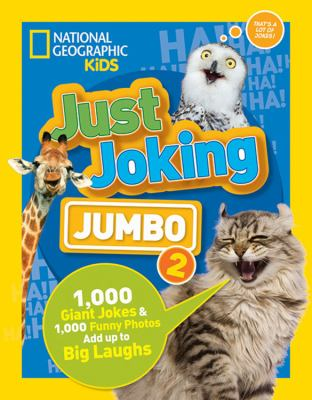 Cover image for Just joking : jumbo 2 : 1,000 giant jokes & 1,000 funny photos add up to big laughs