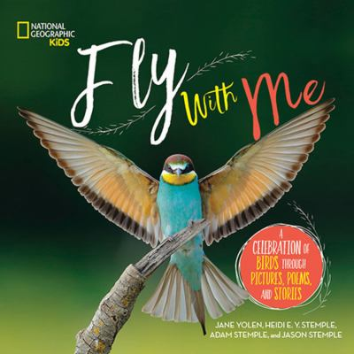 Cover image for Fly with me : a celebration of birds through pictures, poems, and stories