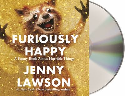 Cover image for Furiously happy a funny book about horrible things