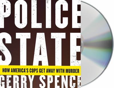 Cover image for Police state : how America's cops get away with murder