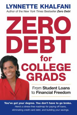 Cover image for Zero debt for college grads : from student loans to financial freedom.