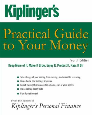 Cover image for Kiplinger's practical guide to your money : keep more of it, make it grow, enjoy it, protect it, pass it on