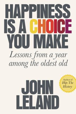 Cover image for Happiness is a choice you make : lessons from a year among the oldest old