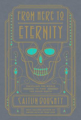 Cover image for From here to eternity : traveling the world to find the good death