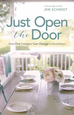 Cover image for Just open the door : how one invitation can change a generation