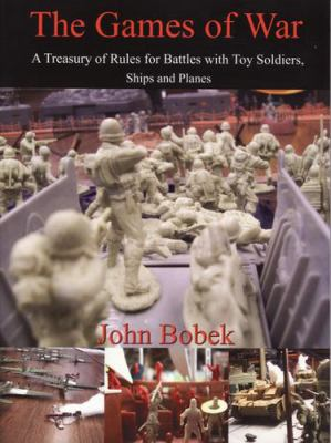Cover image for The games of war : a treasury of rules for battles with toy soldiers, ships, and planes