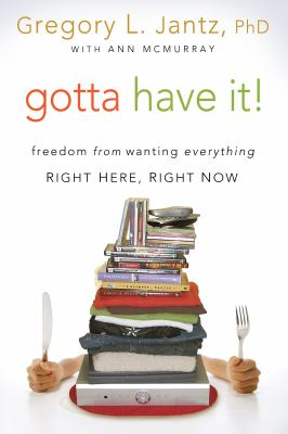 Cover image for Gotta have it! : freedom from wanting everything right here, right now