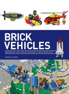 Cover image for Brick vehicles : amazing air, land, and sea machines to build from Lego®