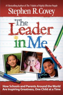 Cover image for The leader in me : how schools and parents around the world are inspiring greatness, one child at a time