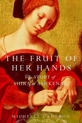 Cover image for The fruit of her hands : the story of Shira of Ashkenaz