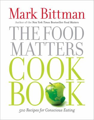 Cover image for The food matters cookbook : 500 revolutionary recipes for better living