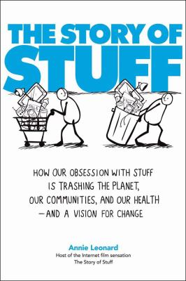 Cover image for The story of stuff : how our obsession with stuff is trashing the planet, our communities, and our health--and a vision for change
